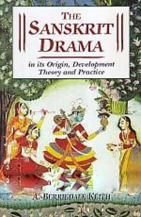 The Sanskrit Drama in Its Origin, Development, Theory & Practice