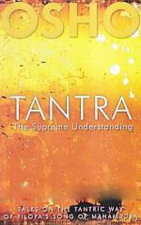 Tantra: The Supreme Understanding: Talks on the Tantric Way of Tilopa's Song of Mahamudra