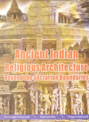 Ancient Indian Religious Architecture Beyond the Sectarian Boundaries