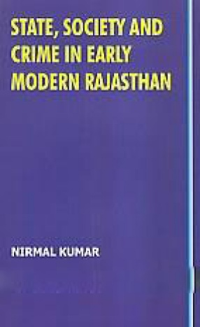 State, Society and Crime in Early Modern Rajasthan