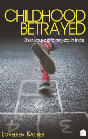 Childhood Betrayed: An Indian Treatise on Child Abuse and Neglect