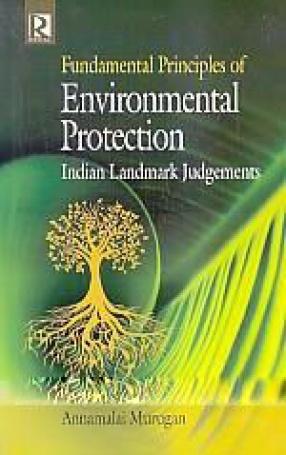 Fundamental Principles of Environmental Protection: Indian Landmark Judgements