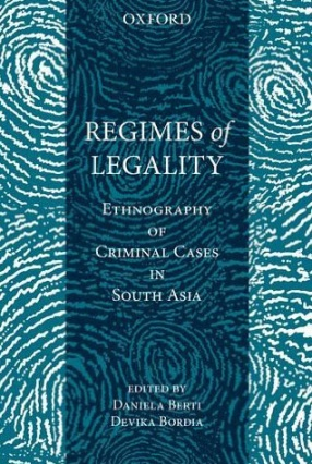 Regimes of Legality: Ethnography of Criminal Cases in South Asia