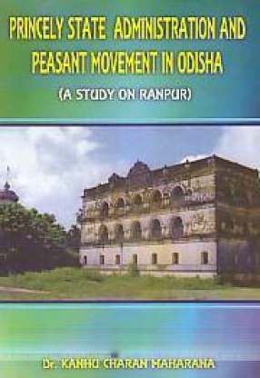 Princely State Administration and Peasant Movement in Odisha: A Study on Ranpur