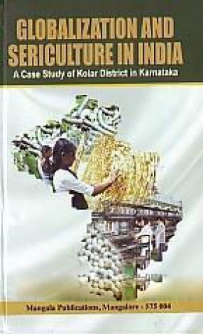 Globalization and Sericulture in India: A Case Study of Kolar District in Karnataka