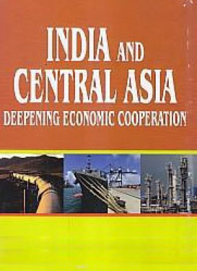 India and Central Asia: Deepening Economic Cooperation