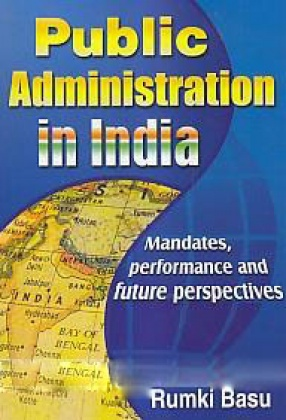 Public Administration in India: Mandates, Performance and Future Perspectives