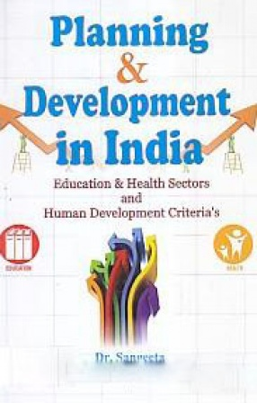 Planning and Development in India: Education & Health Sectors and Human Development Criteria's in Perceptive