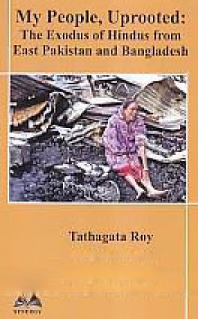 My People, Uprooted: The Exodus of Hindus from East Pakistan and Bangladesh