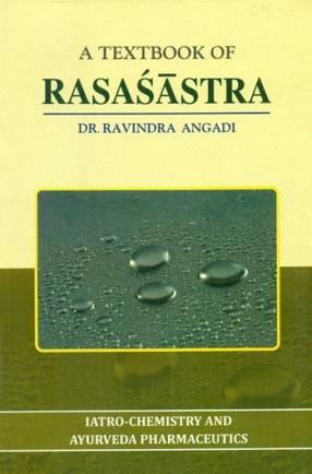A Textbook of Rasasastra: Iatro-Chemistry and Ayurveda Pharmaceutics