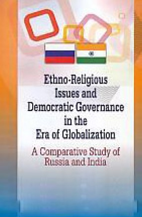 Ethno-Religious Issues and Democratic Governance in the Era of Globalization: A Comparative Study of Russia and India