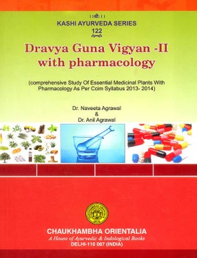 Dravya Guna Vigyan-II with Pharmacology: Comprehensive Study of Essential Medicinal Plants with Pharmacology as Per CCIM Syllabus 2013-2014