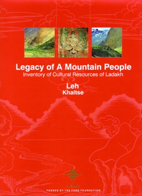 Legacy of A Mountain People: Inventory of Cultural Resources of Ladakh  (In 4 Volumes)