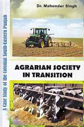 Agrarian Society in Transition: A Case Study of the Colonial South-Eastern Punjab