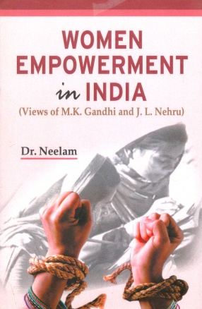Women Empowerment in India: Views of M.K. Gandhi and J.L. Nehru