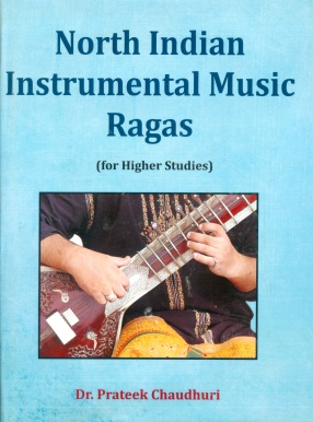 North Indian Instrumental Music Ragas: For Higher Studies