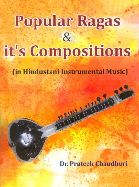 Popular Ragas and It's Compositions: In Hindustani Instrumental Music
