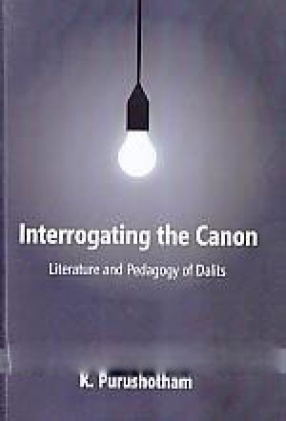 Interrogating the Canon: Literature and Pedagogy of Dalits