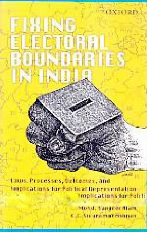 Fixing Electoral Boundaries in India: Laws, Processes, Outcomes, and Implication for Political Representation