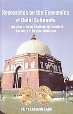 Researches on the Economics of Delhi Sultanate: Collection of Some Challenging Historical Concepts in Re-Interpretations