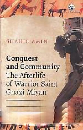 Conquest and Community: The Afterlife of Warrior Saint Ghazi Miyan