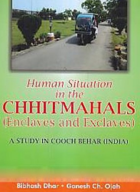 Human Situation in the Chhitmahals: Enclaves and Exclaves: A Study in Cooch Behar, India