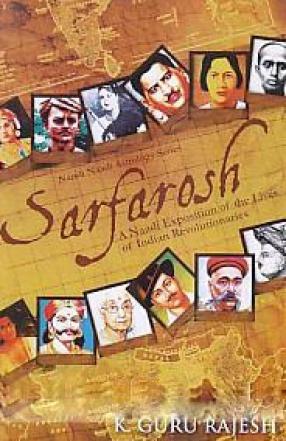Sarfarosh: A Naadi Exposition of the Lives of Indian Revolutionaries