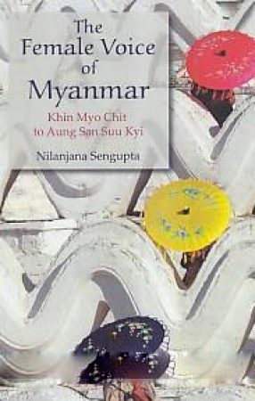 The Female Voice of Myanmar: Khin Myo Chit to Aung San Suu Kyi