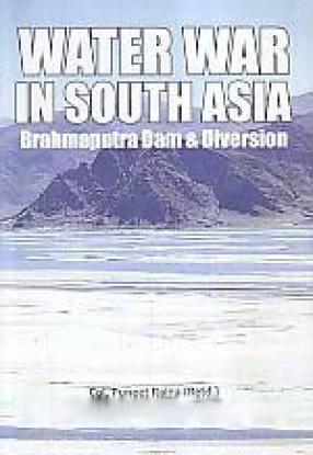 Water War in South Asia: Brahmaputra Dam & Diversion