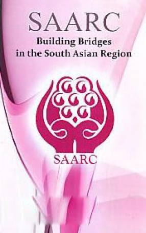 SAARC: Building Bridges in the South Asian Region