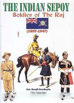 The Indian Sepoy Soldier of the Raj