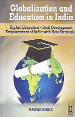 Globalization and Education in India: Higher Education-Skill Development, Empowerment India With New Strategies