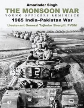 The Monsoon War: Young Officers Reminisce: 1965 India-Pakistan War