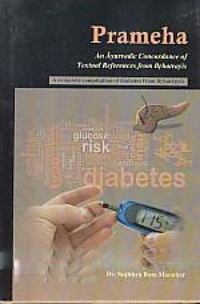 Prameha: An Ayurvedic Concordance of Textual References from Brhatrayis: A Complete Compilation of Diabetes from Brhatrayis
