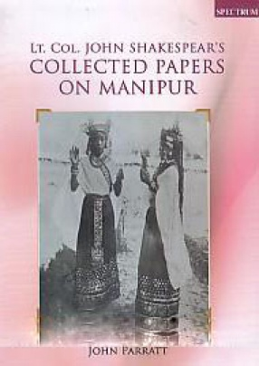 Lt.Col. John Shakespear's Collected Papers on Manipur