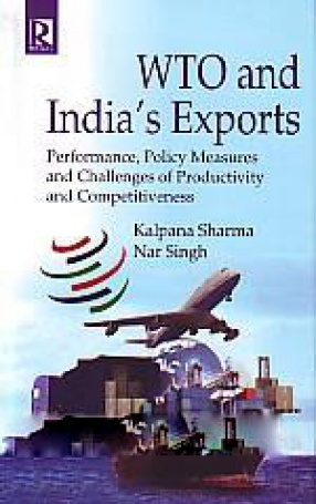 WTO and India's Exports: Performance, Policy Measures and Challenges of Productivity and Competitiveness