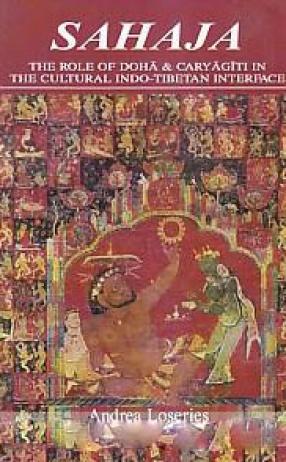 Sahaja: The Role of Doha & Caryagiti in the Cultural Indo-Tibetan Interface