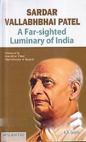 Sardar Vallabhbhai Patel: A Far-Sighted Luminary of India