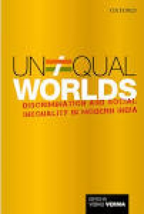 Unequal Worlds: Discrimination and Social Inequality in Modern India