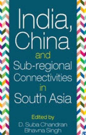 India China and Sub-Regional Connectivities in South Asia