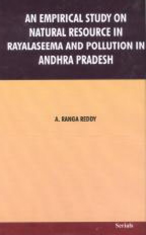 An Empirical Study on Natural Resource in Rayalaseema and Pollution in Andhra Pradesh