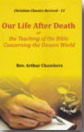 Our Life After Death or the Teaching of the Bible Concerning the Unseen World