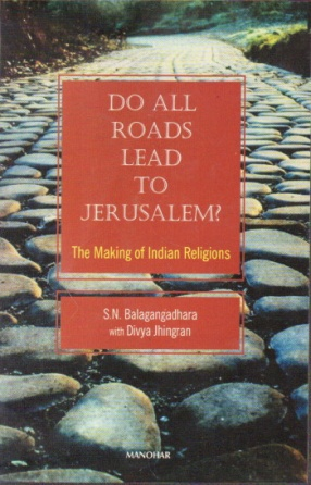 Do All Roads Lead to Jerusalem?: The Making of Indian Religions