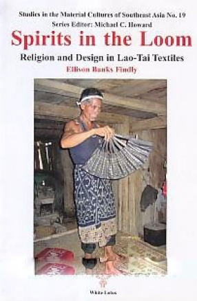 Spirits in the Loom: Religion and Design in Lao-Tai Textiles