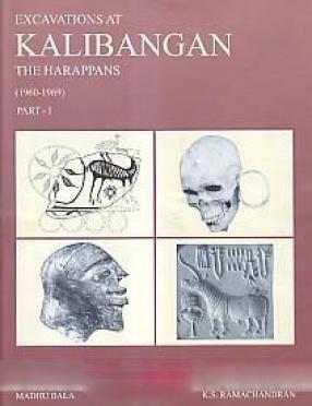 Excavations At Kalibangan, The Harappans, 1960-1969