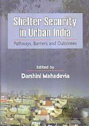 Shelter Security in Urban India: Pathways, Barriers and Outcomes