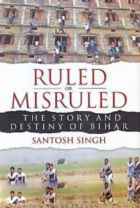 Ruled or Misruled: The Story and Destiny of Bihar