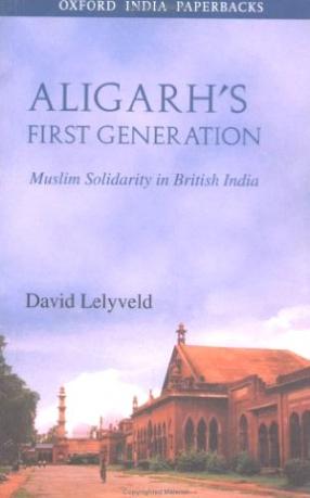 Aligarh's first generation: Muslim solidarity in British India