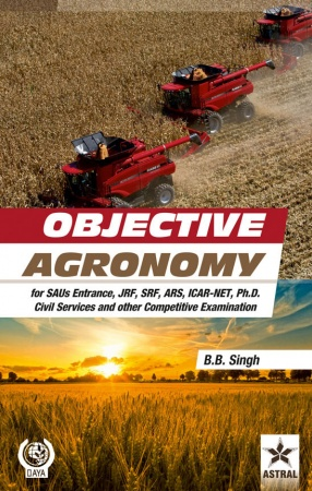 Objective Agronomy: for SAUs Entrance, JRF, SRF, ARS, NET, Ph.D, Civil Services and Other Competitive Examination