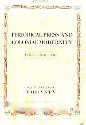 Periodical Press and Colonial Modernity: Odisha, 1866-1936